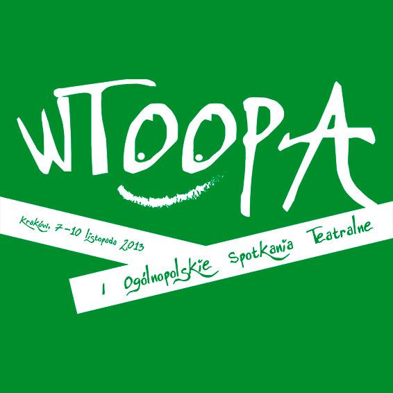 I WTOOPA Kraków 2013 | Pierwsze Ogólnopolskie Spotkania Teatralne