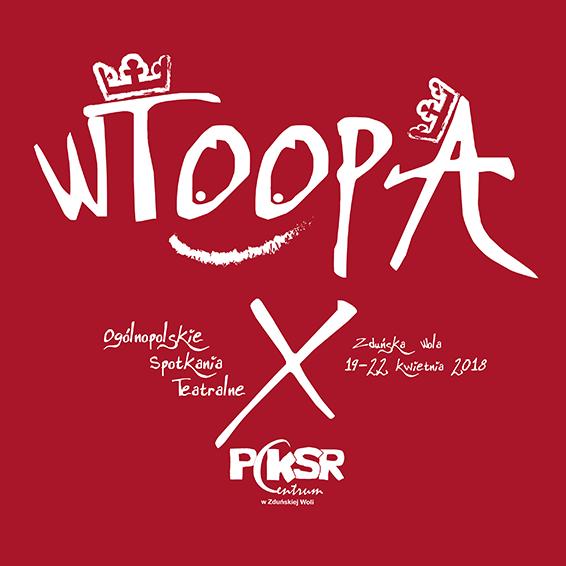 X WTOOPA Zduńska Wola 2018 | Dziesiąte Ogólnopolskie Spotkania Teatralne