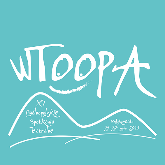 XI WTOOPA Bielsko-Biała 2018 | Jedenaste Ogólnopolskie Spotkania Teatralne