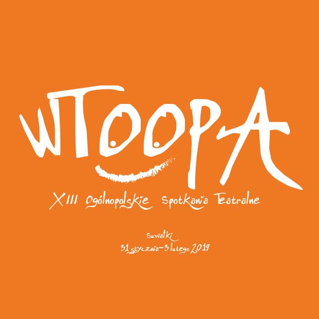XIII WTOOPA Suwałki 2018 | Trzynaste Ogólnopolskie Spotkania Teatralne