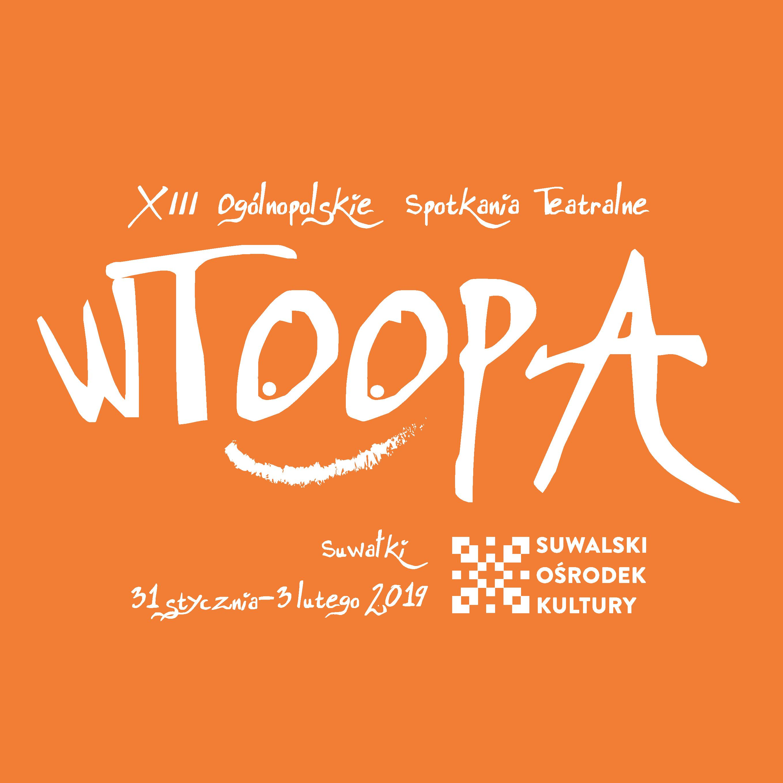 XIII WTOOPA Suwałki 2019 | Trzynaste Ogólnopolskie Spotkania Teatralne
