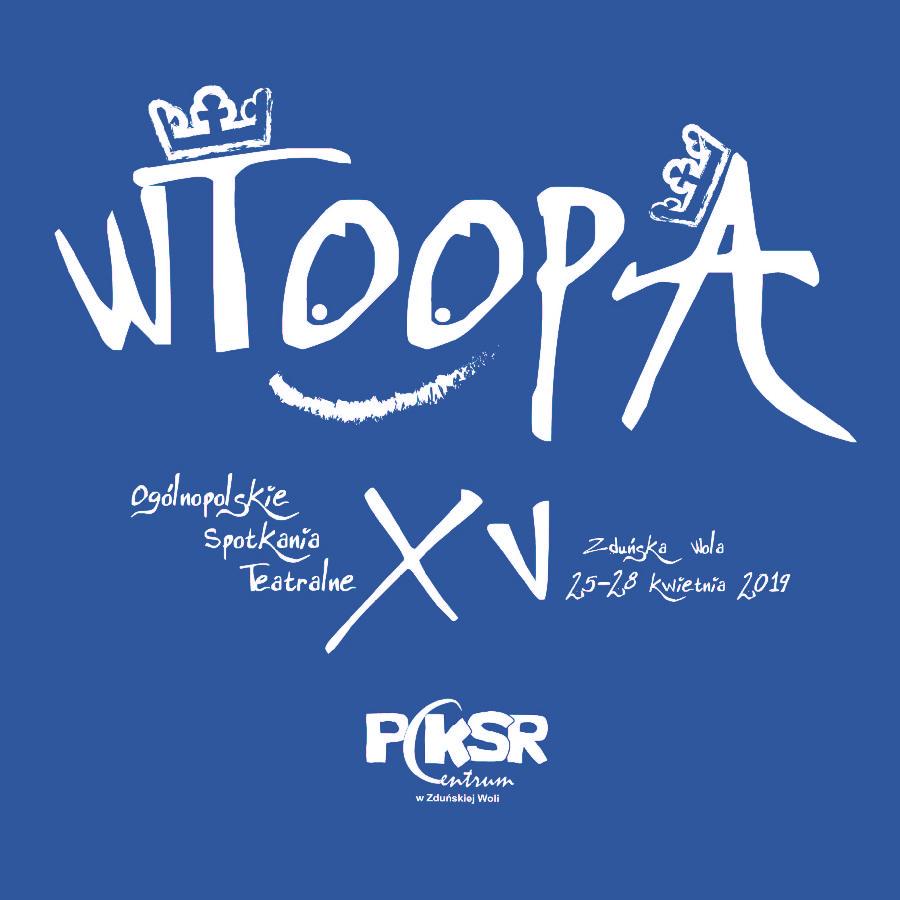 XV WTOOPA Zduńska Wola 2019 | Piętnaste Ogólnopolskie Spotkania Teatralne
