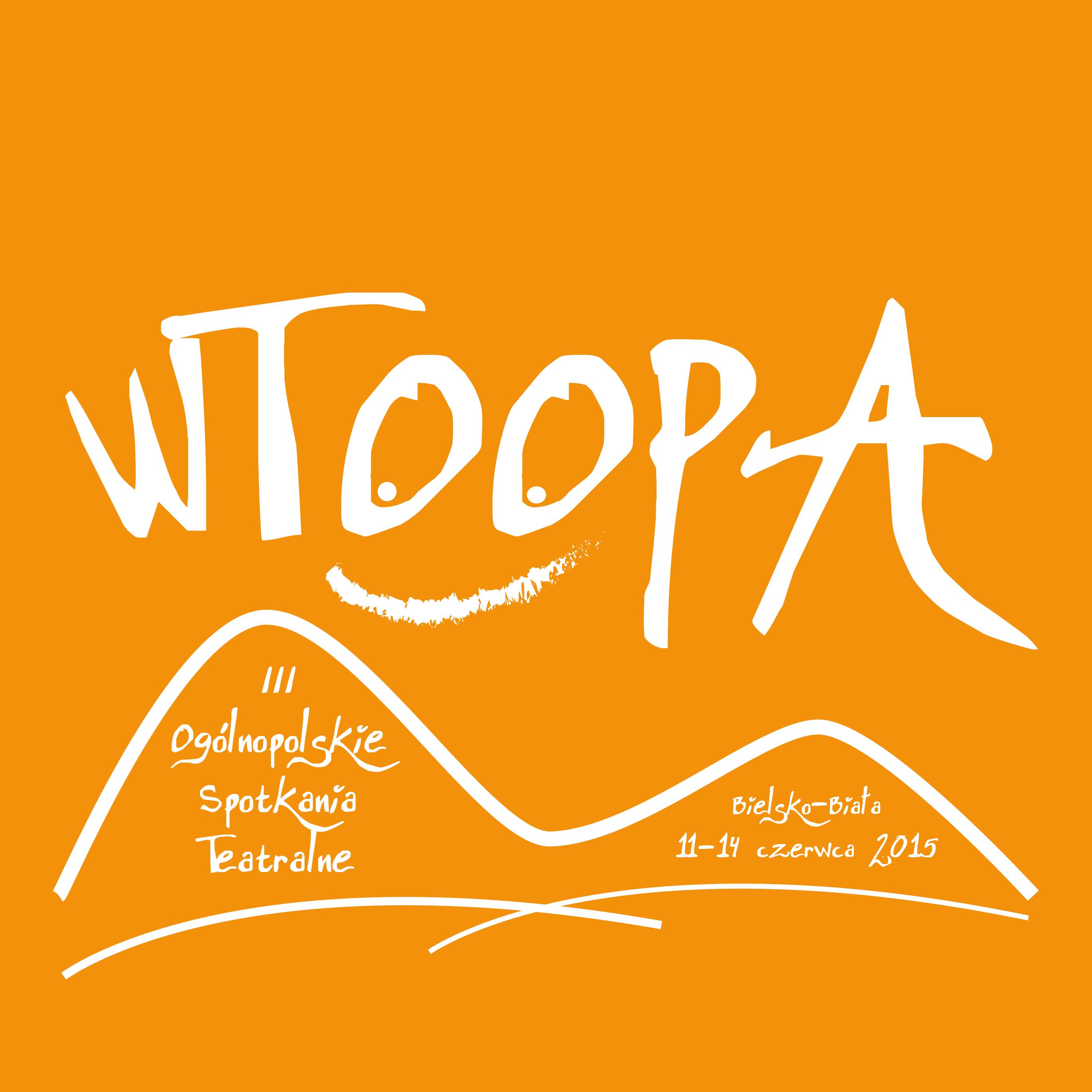 III WTOOPA Bielsko-Biała 2015 | Trzecie Ogólnopolskie Spotkania Teatralne