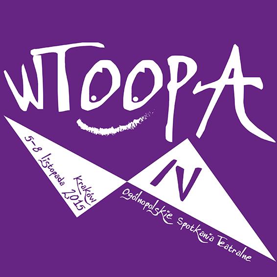 IV WTOOPA Kraków 2015 | Czwarte Ogólnopolskie Spotkania Teatralne