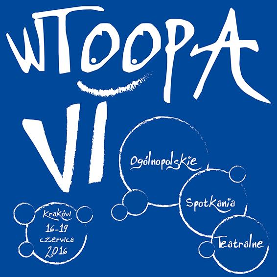 VI WTOOPA Kraków 2016 | Szóste Ogólnopolskie Spotkania Teatralne