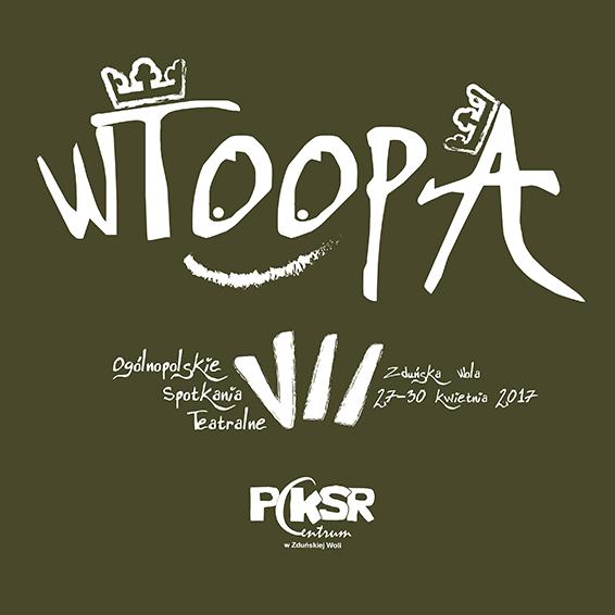 VII WTOOPA Zduńska Wola 2017 | Siódme Ogólnopolskie Spotkania Teatralne