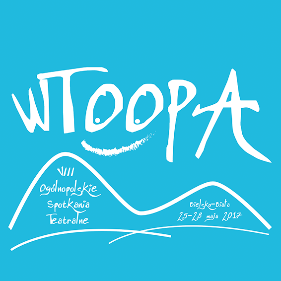 VIII WTOOPA Bielsko-Biała 2017 | Ósme Ogólnopolskie Spotkania Teatralne